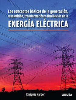 PORTADA DEL LIBRO LOS CONCEPTOS BÁSICOS DE LA GENERACIÓN, TRANSMISIÓN, TRANSFORMACIÓN Y DISTRIBUCIÓN DE LA ENERGÍA ELÉCTRICA - ISBN 9786070506758