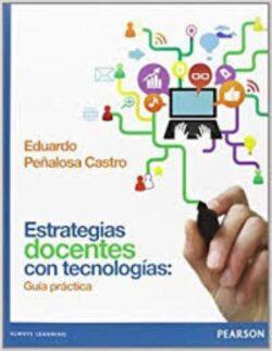 PORTADA DEL LIBRO ESTRATEGIAS DOCENTES CON TECNOLOGÍAS: GUÍA PRÁCTICA ISBN 9786073214919
