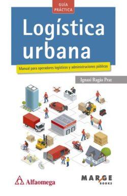 PORTADA DEL LIBRO LOGÍSTICA URBANA MANUAL PARA OPERADORES LOGÍSTICOS Y ADMINISTRACIONES PÚBLICAS - ISBN 9786075383583