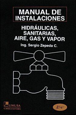 PORTADA DEL LIBRO MANUAL DE INSTALACIONES HIDRÁULICAS, SANITARIAS, AIRE, GAS Y VAPOR - ISBN 9789681855741
