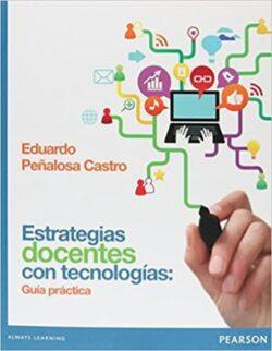 PORTADA DEL LIBRO ESTRATEGIAS DOCENTES CON TECNOLOGÍAS: GUÍA PRÁTICA ISBN 9789702622109