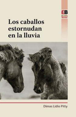 PORTADA DEL LIBRO LOS CABALLOS ESTORNUDAN EN LA LLUVIA ISBN 9789962712008