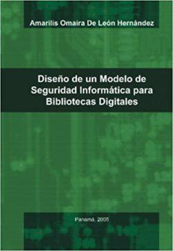 PORTADA DEL LIBRO DISEÑO DE UN MODELO DE SEGURIDAD INFORMÁTICA PARA BIBLIOTECAS DIGITALES ISBN 9789962027720